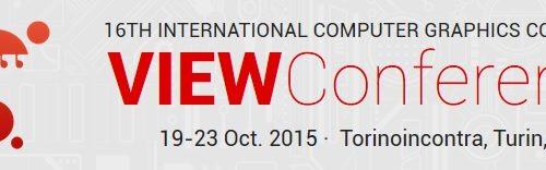La VIEW Conference 2015 a Torino, conferenza internazionale di computer grafica!